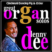 Cincinnati Dancing Pig and Other Great Organ Solos by Lenny Dee