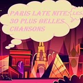 Paris Late Nite: Les 30 plus belles chansons by Various Artists