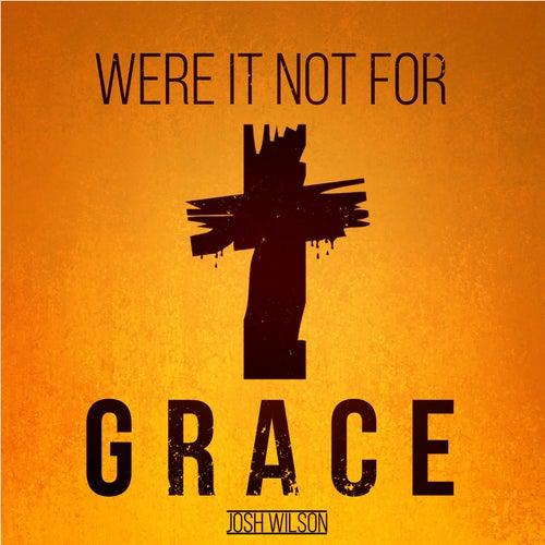Were It Not for Grace by Josh Wilson