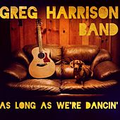 As Long as We're Dancin' by Greg Harrison Band