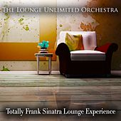 Totally Frank Sinatra Lounge Experience de The Lounge Unlimited Orchestra
