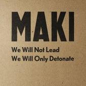 We Will Not Lead We Will Only Detonate de Maki