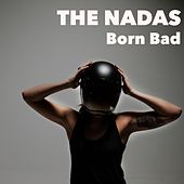 Born Bad by The Nadas