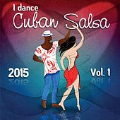 I Dance Cuban Salsa 2015, Vol.1 (Salsa y Timba Hits) by Various Artists