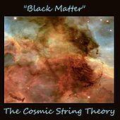 Black Matter de The Cosmic String Theory