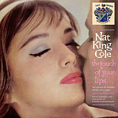 The Touch of Your Lips by Nat King Cole
