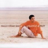 Quanto Amor by Paulo César Baruk