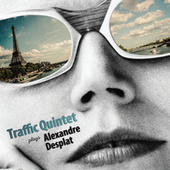 Traffic Quintet Plays Alexandre Desplat von Traffic Quintet