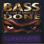 Bass Is How It Should Be Done de DJ Magic Mike