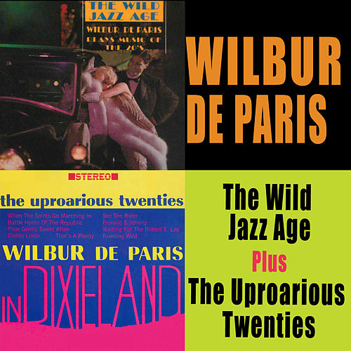 The Wild Jazz Age + the Uproarious Twenties by Wilbur De Paris