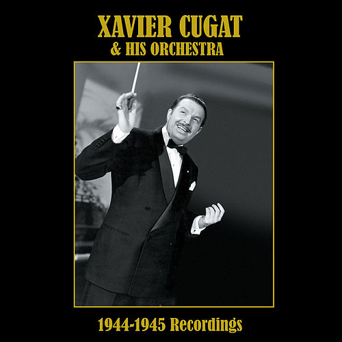Xavier Cugat and His Orchestra: 1944-1945 Recordings by Xavier Cugat & His Orchestra