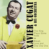 The King Plays Some Aces + Bread, Love and Cha Cha Cha by Xavier Cugat