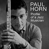 Profile of a Jazz Musician (Bonus Track Version) by Paul Horn