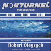 Nokturnel Mix Sessions (Continuous DJ Mix by Robert Oleysyck) by Various Artists