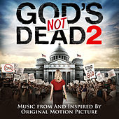 God's Not Dead 2 (Music From and Inspired by the Original Motion Picture) de Various Artists