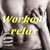 Workout Relax: The Best Tropical House Beats for Yoga Workout Sessions, Pilates, Aerobics, Cardio and Jogging de Various Artists