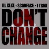 Don't Change (feat. Scarface & J Trax) by Lil' Keke