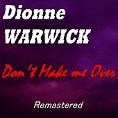 Don't Make Me Over (Remastered) von Dionne Warwick
