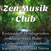 Zen Musik Club: Erstaunlich beruhigenden Klängen um Ruhe und Gelassenheit zu finden, kämpfen Angst und Stress von Various Artists