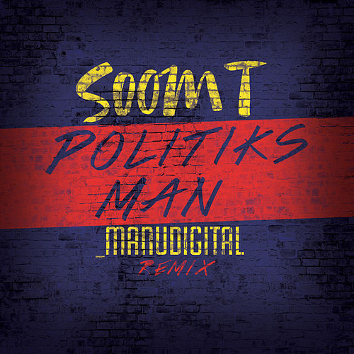 Politiks Man (Manudigital Remix) - Single by Soom T