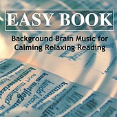 Easy Book – Background Brain Music for Calming Relaxing Reading & Soothing Peaceful Music for Meditation and Brain Enhancement by S.P.A