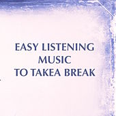 Easy Listening Music for Take a Break – Music for Self Care and Relaxing Peaceful Moments & Songs for Mental Health Improvement for Personal Growth by S.P.A