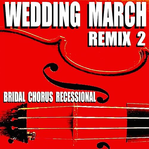 Wedding March (Remix 2) [Bridal Chorus Recessional] by Blue Claw Philharmonic