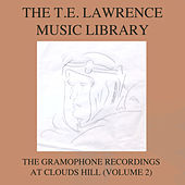 The T E Lawrence (Lawrence of Arabia) Music Library, Vol. 2: The Gramophone Recordings At Clouds Hill by Various Artists