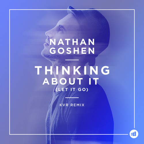 Thinking About It (Let It go) (KVR Remix) by Nathan Goshen