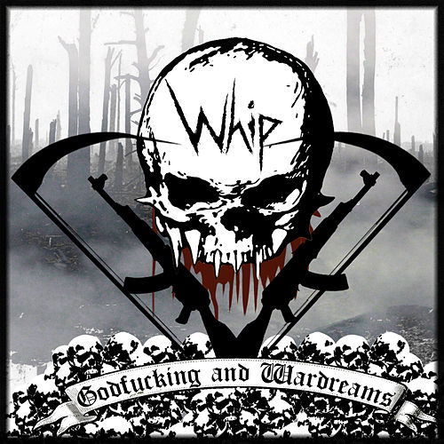 Godfucking & Wardreams by Whip