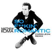 So F**kin' Romantic (Chris Leon Remix) by Matthew Koma