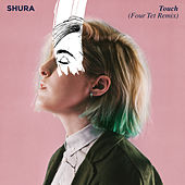 Touch (Four Tet Remix) by Shura