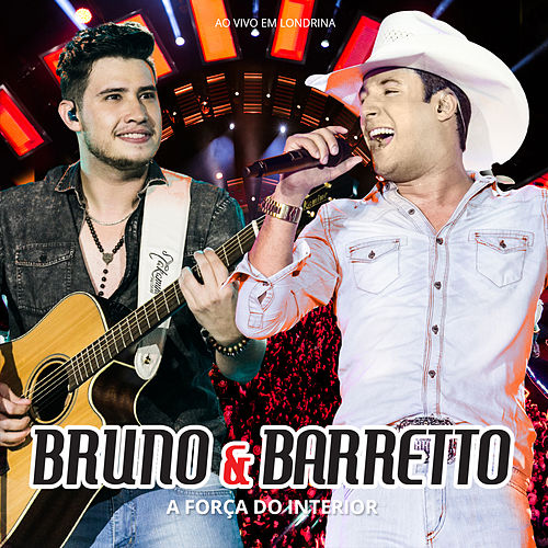 A Força do Interior: Ao Vivo em Londrina (Ao Vivo) de Bruno & Barretto