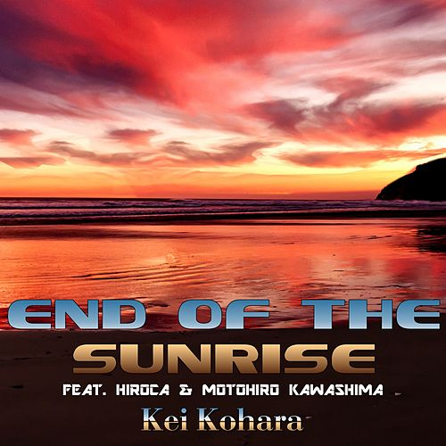 End Of The Sunrise (Mix) (feat. Hiroca & Motohiro Kawashima) by Kei Kohara