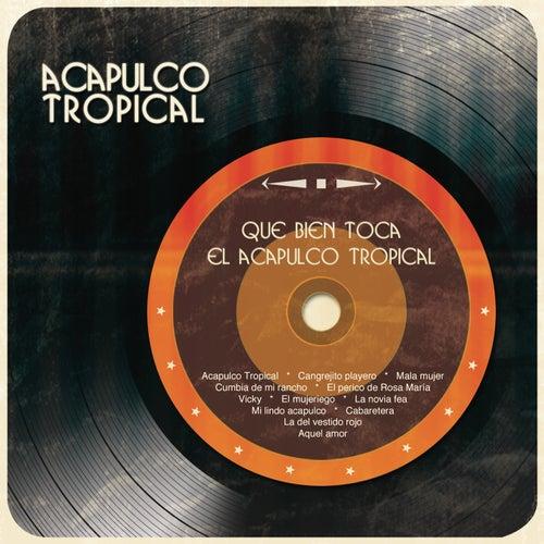 Que Bien Toca el Acapulco Tropical by Acapulco Tropical