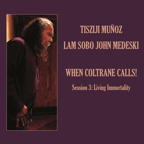 When Coltrane Calls! Session 3: Living Immortality by John Medeski