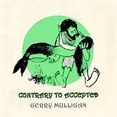 Contrary to Accepted von Gerry Mulligan