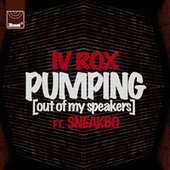 Pumping (Out Of My Speakers) (Remixes) von IV Rox