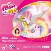 Mia and Me, Teil 21: Mia und das Regenbogen-Einhorn (Lesung mit Musik) von Isabella Mohn