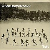 When Do We Rock by Taft