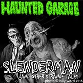 Slenderman and Other Strange Tales by Haunted Garage