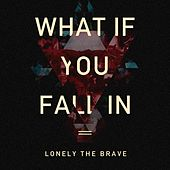 What If You Fall In by Lonely The Brave