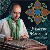 Healing Ragas 3 by Manish Vyas