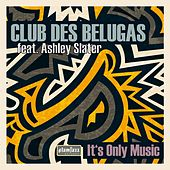 It's Only Music by Club Des Belugas