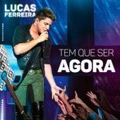Tem Que Ser Agora (Ao Vivo) de Lucas Ferreira