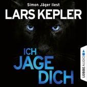 Ich jage dich (ungekürzt) von Lars Kepler