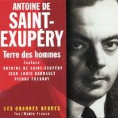 Terre des hommes - Les Grandes Heures by Antoine de Saint-Exupéry
