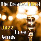 The Greatest Hits of Jazz Love Songs de Various Artists