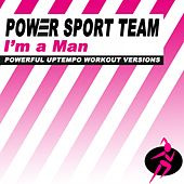 I'm a Man (Powerful Uptempo Cardio, Fitness, Crossfit & Aerobics Workout Versions) de Power Sport Team