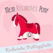 Mein rosarotes Ponny: Kinderlieder, Frühlingsflieder by Various Artists